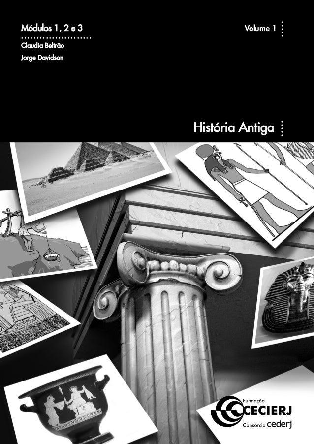 Volume 1 – Módulo 1, 2 e 3 Claudia Beltrão Jorge Davidson História Antiga Apoio: