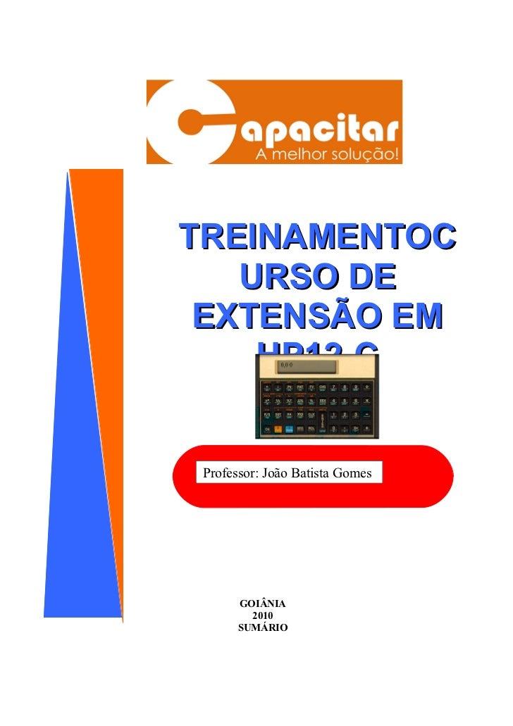 TREINAMENTOC   URSO DE EXTENSÃO EM    HP12-C Professor: João Batista Gomes       GOIÂNIA         2010       SUMÁRIO