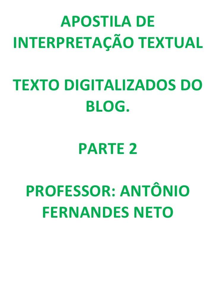 APOSTILA DE INTERPRETAÇÃO TEXTUAL<br />TEXTO DIGITALIZADOS DO BLOG.<br />PARTE 2<br />PROFESSOR: ANTÔNIO FERNANDES NETO<br...