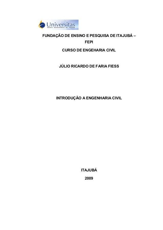 FUNDAÇÃO DE ENSINO E PESQUISA DE ITAJUBÁ – FEPI CURSO DE ENGEHARIA CIVIL JÚLIO RICARDO DE FARIA FIESS INTRODUÇÃO A ENGENHA...