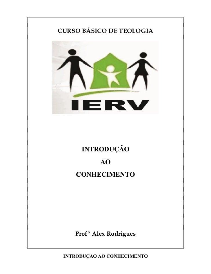CURSO BÁSICO DE TEOLOGIA      INTRODUÇÃO            AO    CONHECIMENTO    Profº Alex Rodrigues INTRODUÇÃO AO CONHECIMENTO