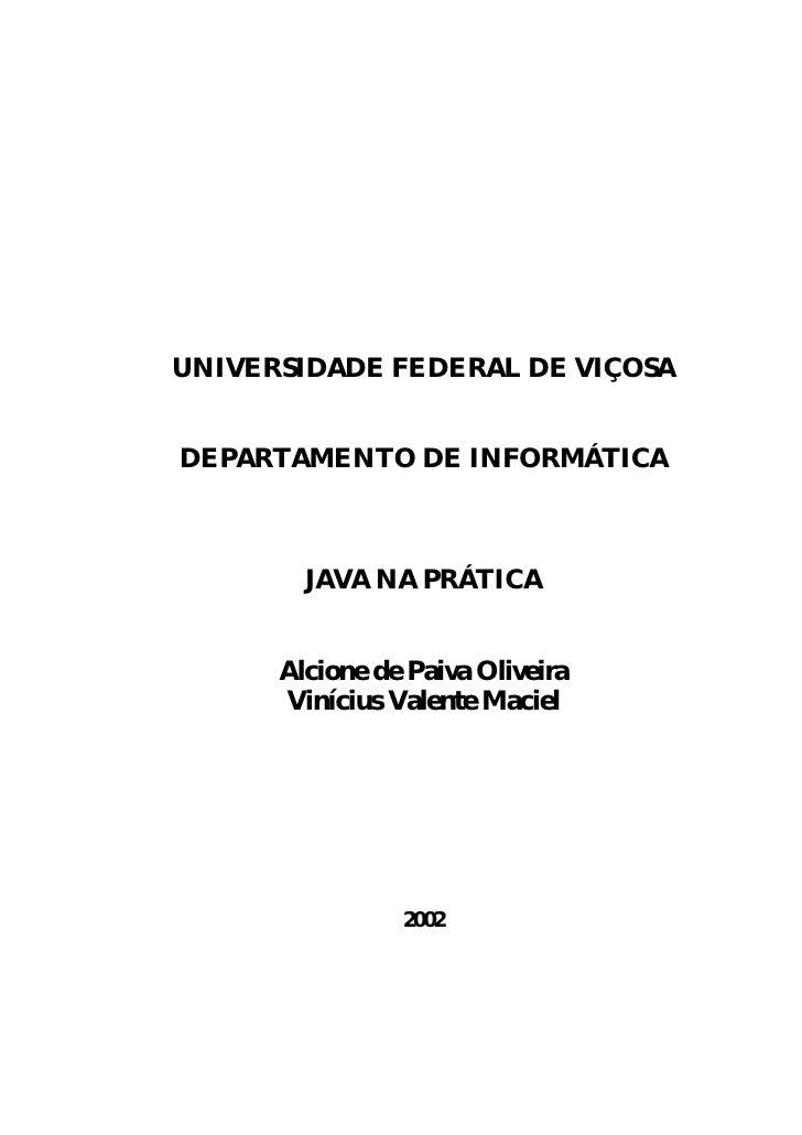 UNIVERSIDADE FEDERAL DE VIÇOSADEPARTAMENTO DE INFORMÁTICA        JAVA NA PRÁTICA      Alcione de Paiva Oliveira      Viníc...