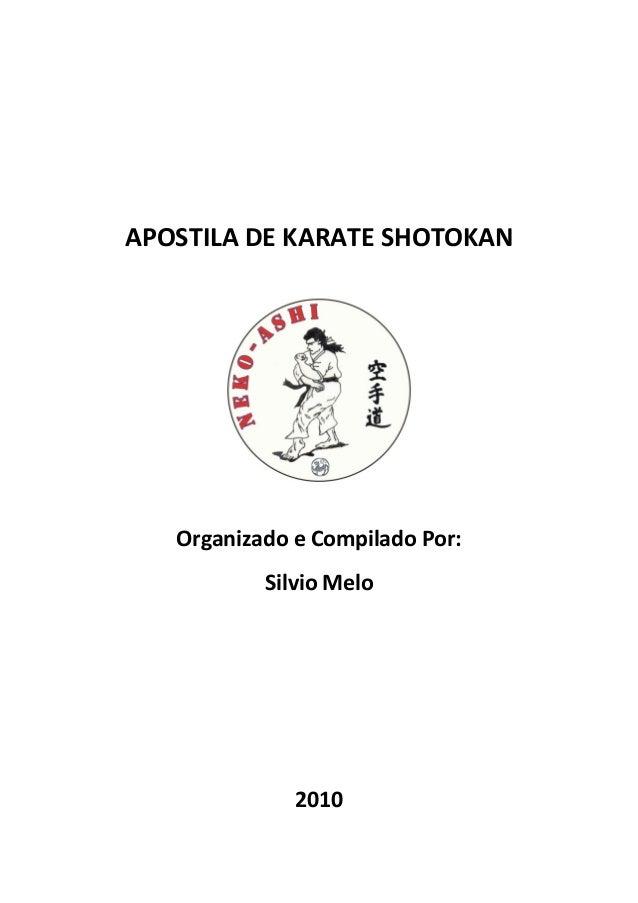 APOSTILA DE KARATE SHOTOKAN  Organizado e Compilado Por:  Silvio Melo  2010