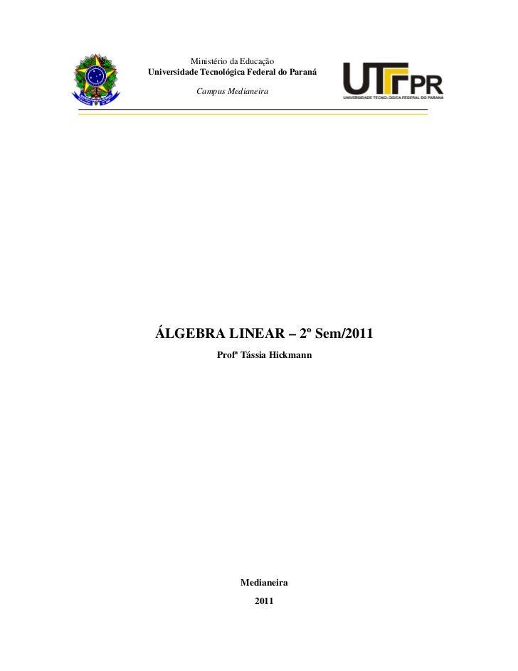 Ministério da EducaçãoUniversidade Tecnológica Federal do Paraná            Campus Medianeira ÁLGEBRA LINEAR – 2º Sem/2011...