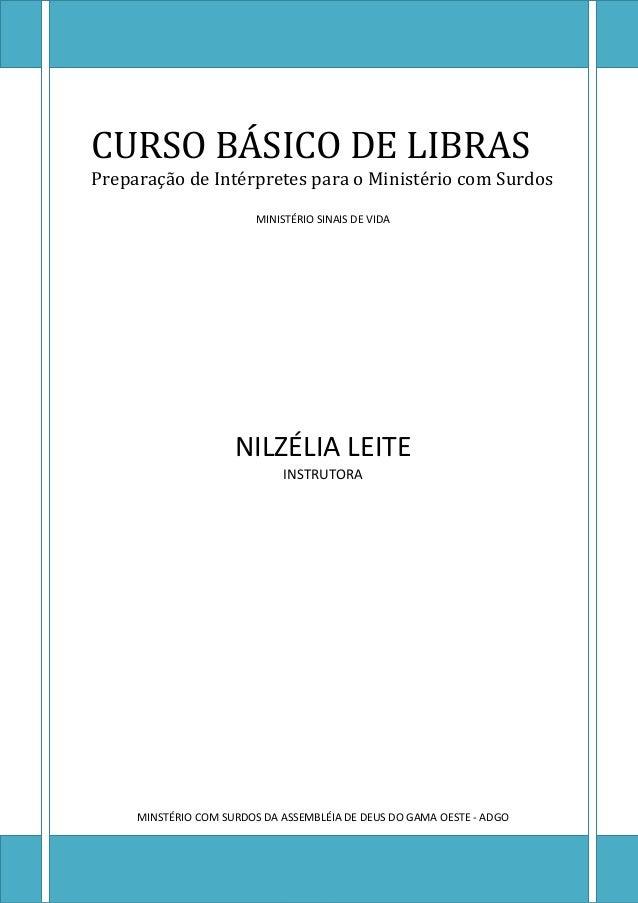 CURSO BÁSICO DE LIBRAS Preparação de Intérpretes para o Ministério com Surdos MINISTÉRIO SINAIS DE VIDA NILZÉLIA LEITE INS...