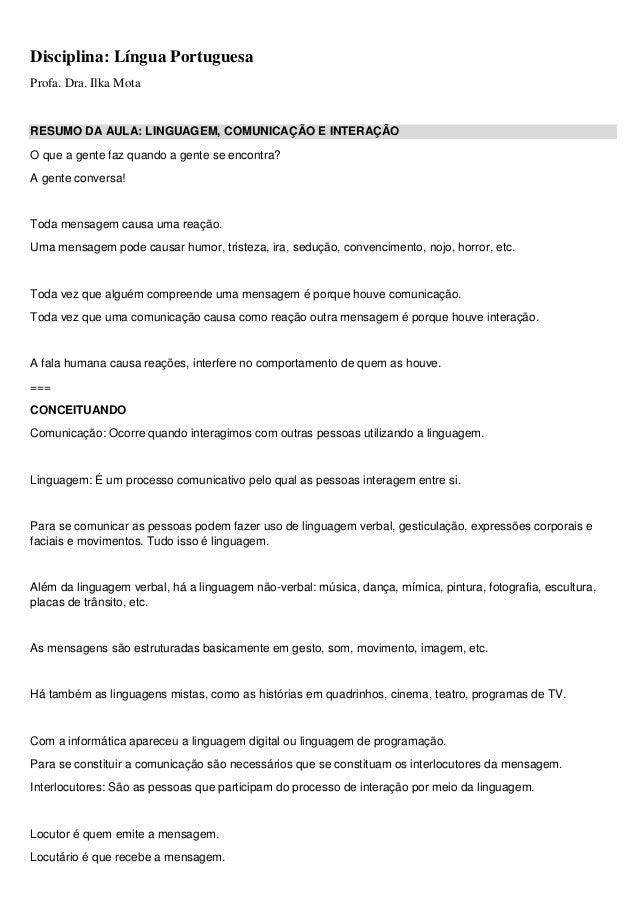 Disciplina: Língua Portuguesa Profa. Dra. Ilka Mota RESUMO DA AULA: LINGUAGEM, COMUNICAÇÃO E INTERAÇÃO O que a gente faz q...