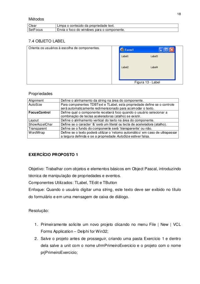 18MétodosClear            Limpa o conteúdo da propriedade text.SetFocus         Envia o foco do windows para o componente....