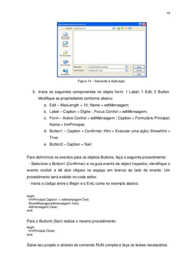 19                                  Figura 14 – Salvando a Aplicação    3. Insira os seguintes componentes no objeto form:...