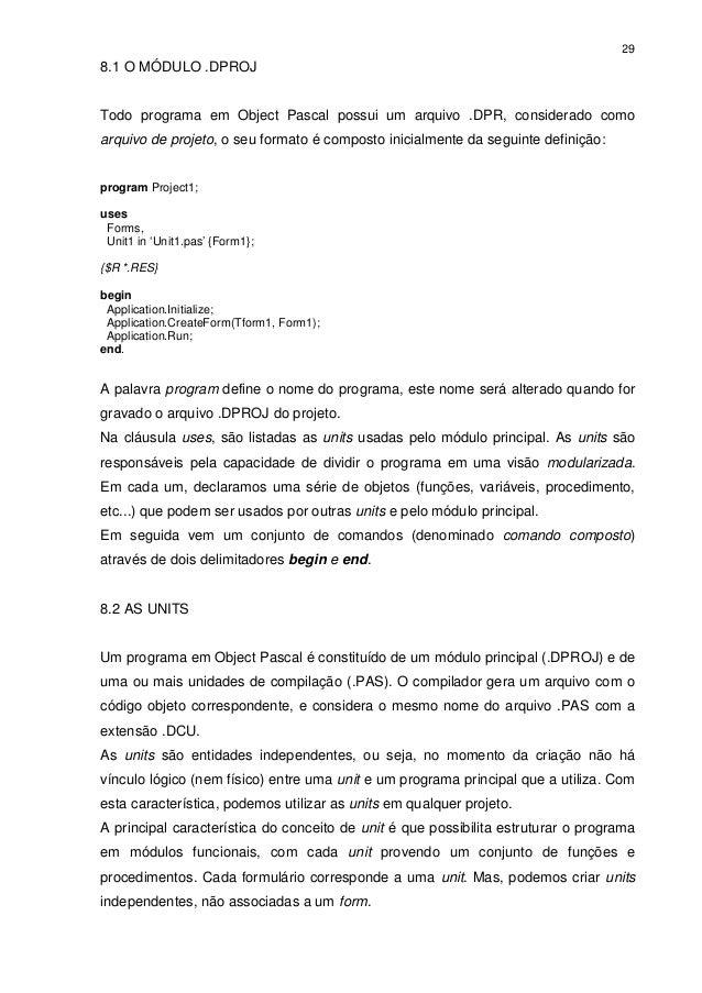 298.1 O MÓDULO .DPROJTodo programa em Object Pascal possui um arquivo .DPR, considerado comoarquivo de projeto, o seu form...