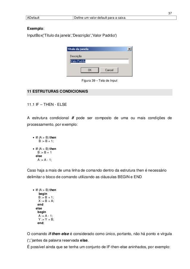 37ADefault                    Define um valor default para a caixa.Exemplo:InputBox(Título da janela,Descrição,Valor Padrã...