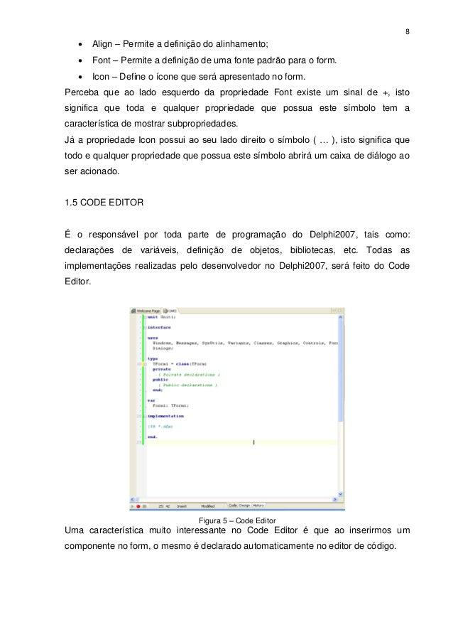 8         Align – Permite a definição do alinhamento;         Font – Permite a definição de uma fonte padrão para o form...