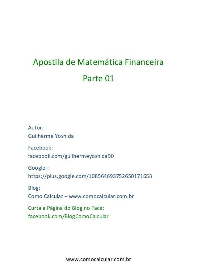 Apostila de Matemática Financeira                    Parte 01Autor:Guilherme YoshidaFacebook:facebook.com/guilhermeyoshida...