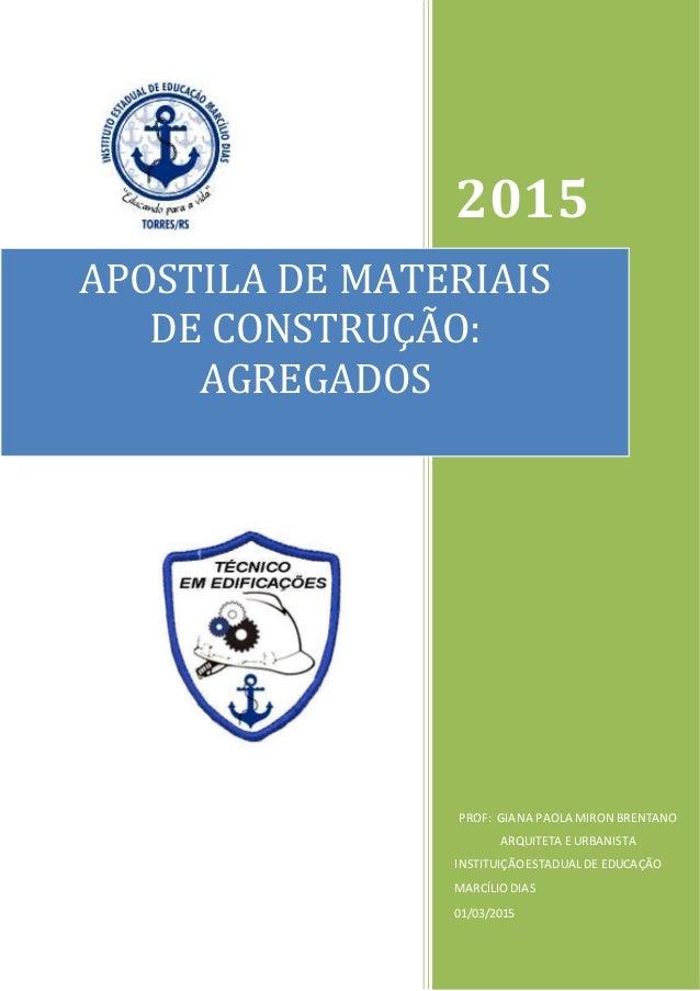 2015 PROF: GIANA PAOLA MIRON BRENTANO ARQUITETA E URBANISTA INSTITUIÇÃOESTADUALDE EDUCAÇÃO MARCÍLIODIAS 01/03/2015 APOSTIL...