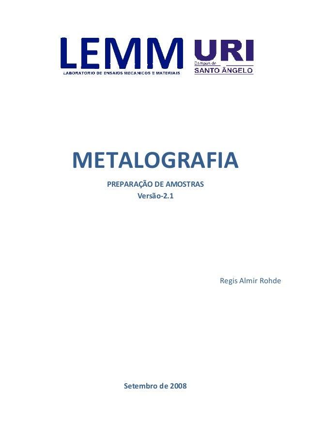 METALOGRAFIA PREPARAÇÃO DE AMOSTRAS Versão-2.1 Regis Almir Rohde Setembro de 2008