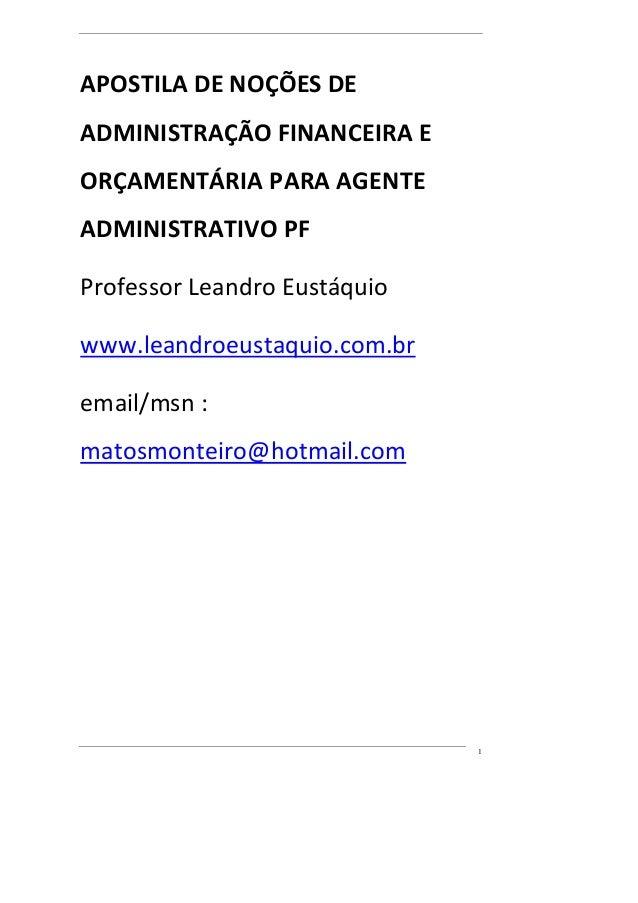 1 APOSTILA DE NOÇÕES DE ADMINISTRAÇÃO FINANCEIRA E ORÇAMENTÁRIA PARA AGENTE ADMINISTRATIVO PF Professor Leandro Eustáquio ...