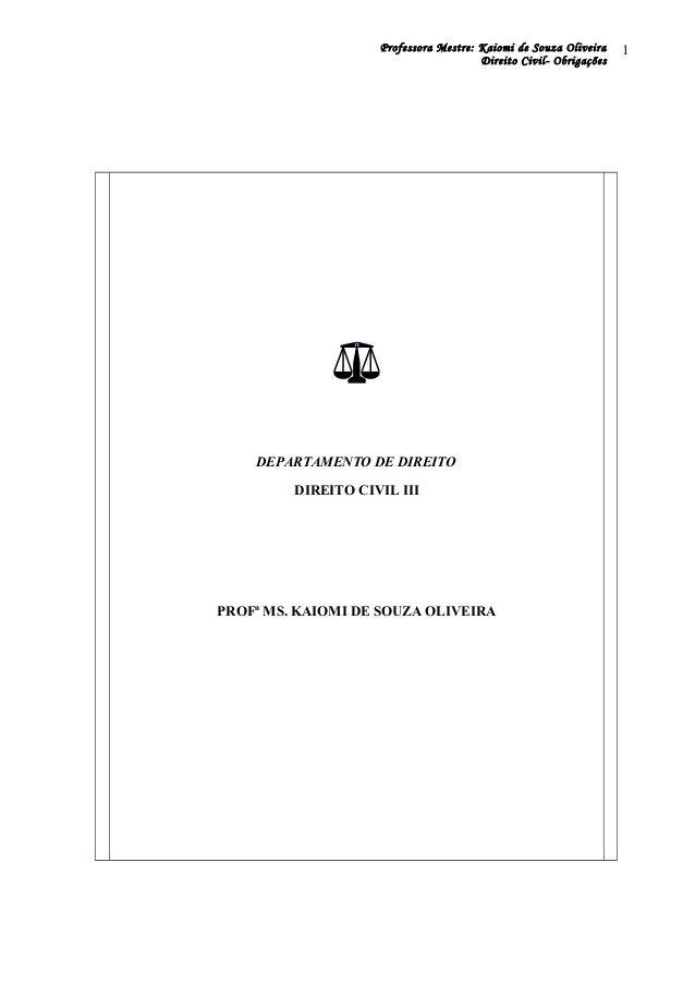 Professora Mestre: Kaiomi de Souza Oliveira Direito Civil- Obrigações DEPARTAMENTO DE DIREITO DIREITO CIVIL III PROFª MS. ...