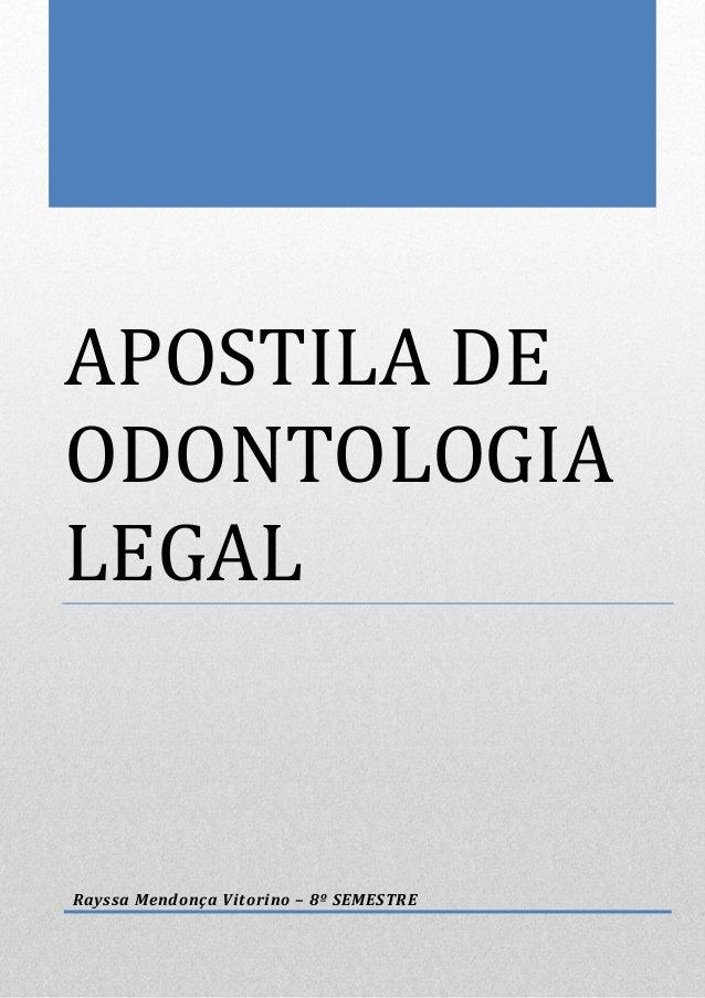 APOSTILA DE ODONTOLOGIA LEGAL  Rayssa Mendonça Vitorino – 8º SEMESTRE