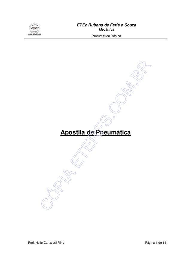 ETEc Rubens de Faria e Souza Mecânica Pneumática Básica Prof. Helio Canavesi Filho Página 1 de 84 Apostila de Pneumática