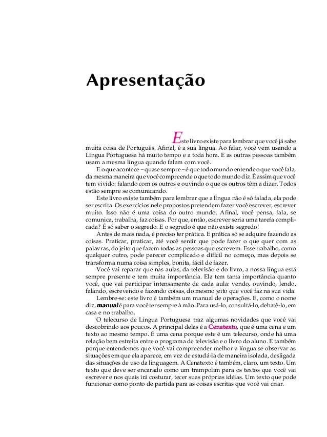 Apresentação Este livro existe para lembrar que você já sabe muita coisa de Português. Afinal, é a sua língua. Ao falar, v...
