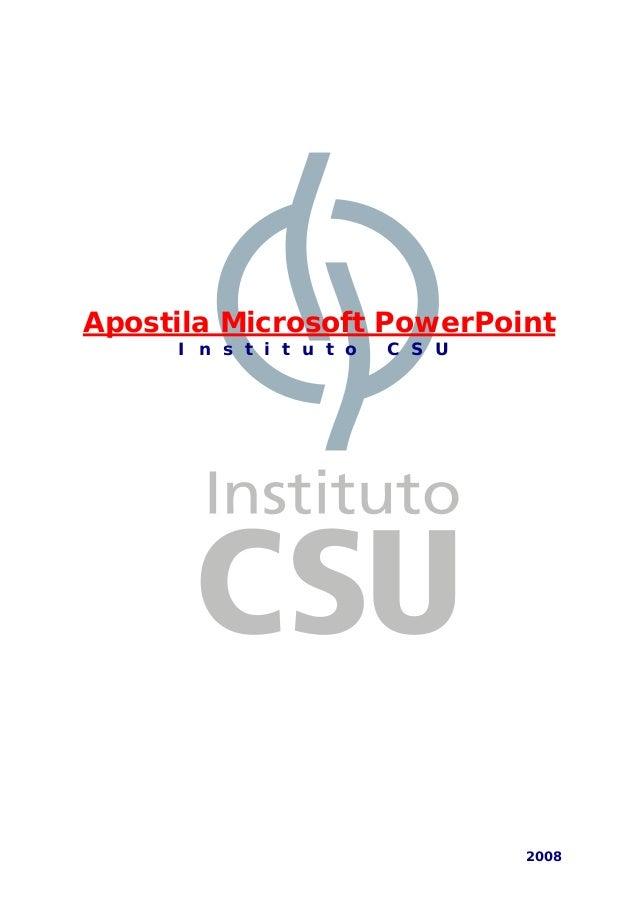 Apostila Microsoft PowerPoint I n s t i t u t o C S U 2008