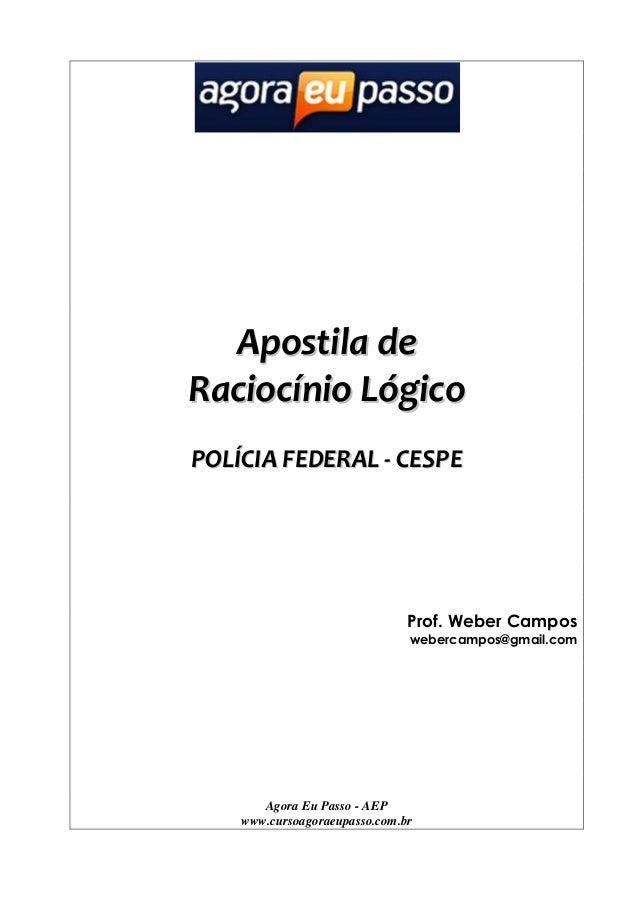 Apostila de Raciocínio Lógico POLÍCIA FEDERAL - CESPE  Prof. Weber Campos webercampos@gmail.com  Agora Eu Passo - AEP www....