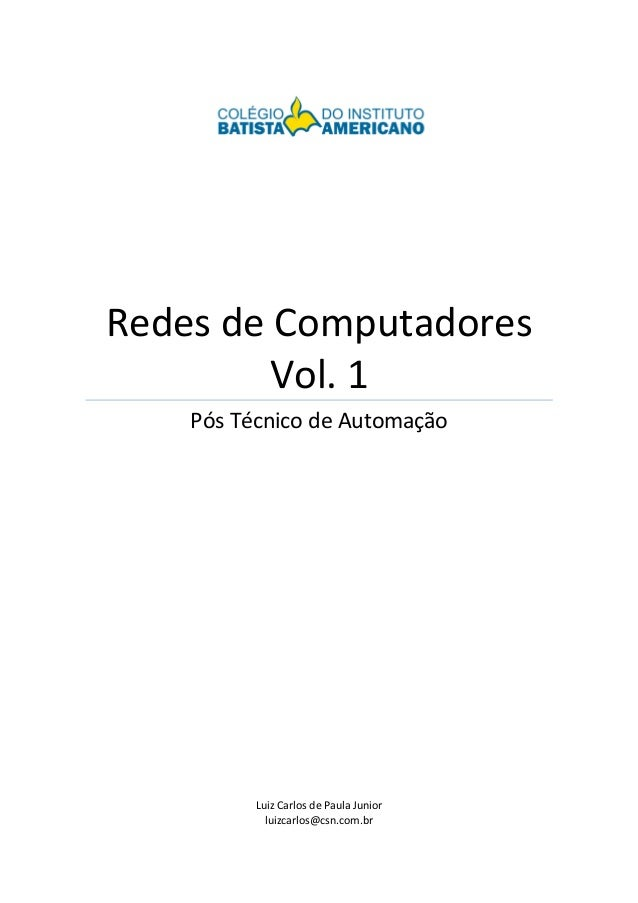Redes de Computadores  Vol. 1  Pós Técnico de Automação  Luiz Carlos de Paula Junior  luizcarlos@csn.com.br