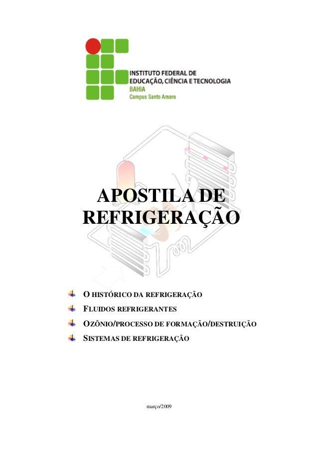 APOSTILA DE REFRIGERAÇÃO O HISTÓRICO DA REFRIGERAÇÃO FLUIDOS REFRIGERANTES OZÔNIO/PROCESSO DE FORMAÇÃO/DESTRUIÇÃO SISTEMAS...