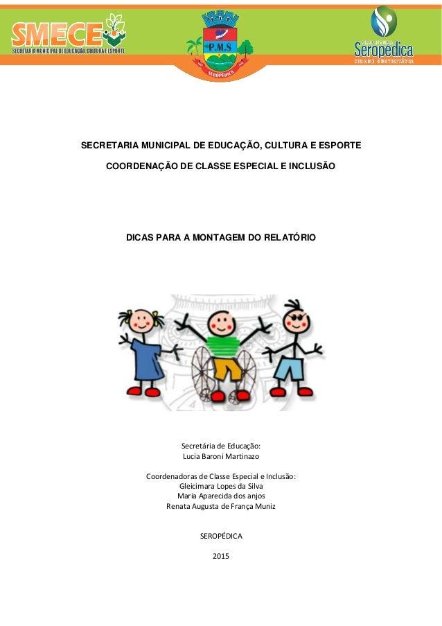SECRETARIA MUNICIPAL DE EDUCAÇÃO, CULTURA E ESPORTE COORDENAÇÃO DE CLASSE ESPECIAL E INCLUSÃO DICAS PARA A MONTAGEM DO REL...