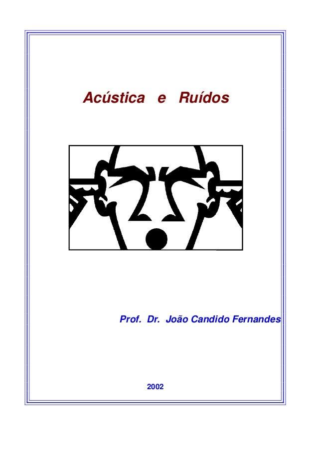 Acústica e Ruídos Prof. Dr. João Candido Fernandes 2002