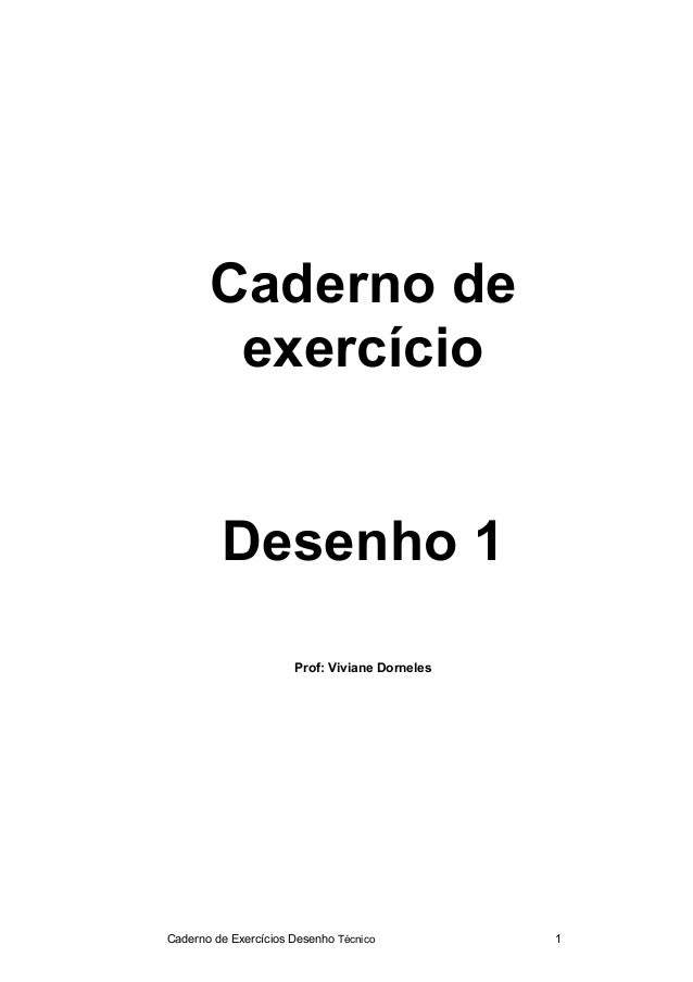 Caderno de Exercícios Desenho Técnico 1 Caderno de exercício Desenho 1 Prof: Viviane Dorneles