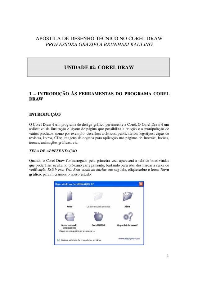 1 APOSTILA DE DESENHO TÉCNICO NO COREL DRAW PROFESSORA GRAZIELA BRUNHARI KAULING UNIDADE 02: COREL DRAW 11 –– IINNTTRROODD...