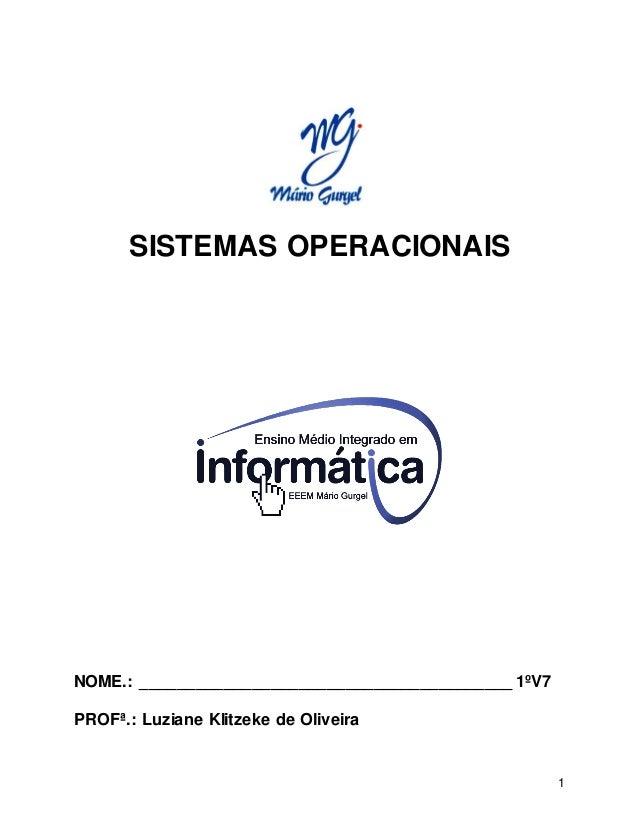 1 SISTEMAS OPERACIONAIS NOME.: ________________________________________ 1ºV7 PROFª.: Luziane Klitzeke de Oliveira