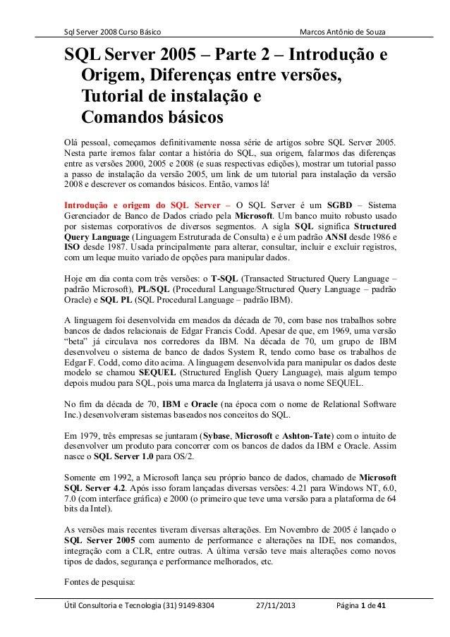 Sql Server 2008 Curso Básico Marcos Antônio de Souza SQL Server 2005 – Parte 2 – Introdução e Origem, Diferenças entre ver...