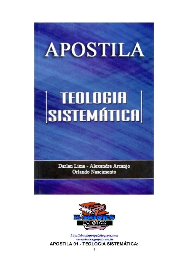 http://ebooksgospel.blogspot.com            www.ebooksgospel.com.brAPOSTILA 01 - TEOLOGIA SISTEMÁTICA:                    ...