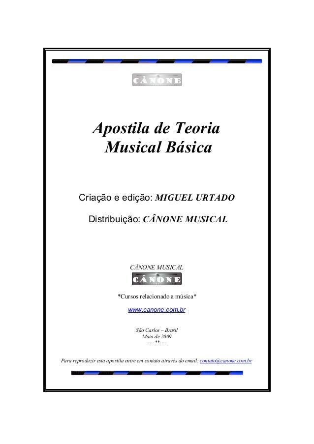 Apostila de Teoria Musical Básica Criação e edição: MIGUEL URTADO Distribuição: CÂNONE MUSICAL  CÂNONE MUSICAL  *Cursos re...