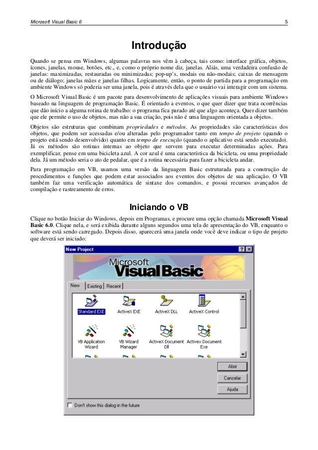 Microsoft Visual Basic 6 5IntroduçãoQuando se pensa em Windows, algumas palavras nos vêm à cabeça, tais como: interface gr...