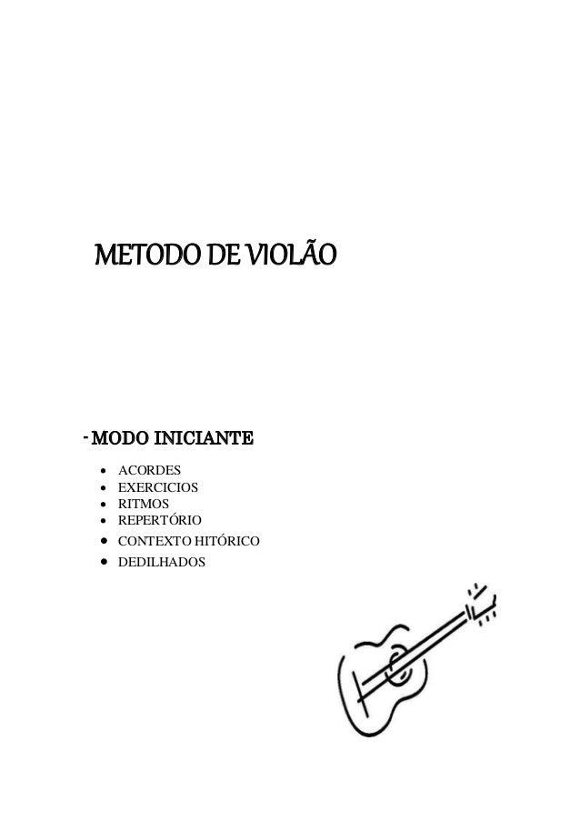 METODO DE VIOLÃO - MODO INICIANTE  ACORDES  EXERCICIOS  RITMOS  REPERTÓRIO  CONTEXTO HITÓRICO  DEDILHADOS