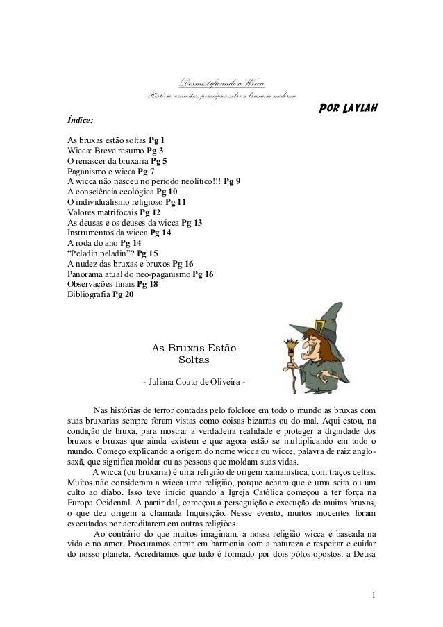 Desmistificando a Wicca História, conceitos, princípios sobre a bruxaria moderna Por Laylah Índice: As bruxas estão soltas...