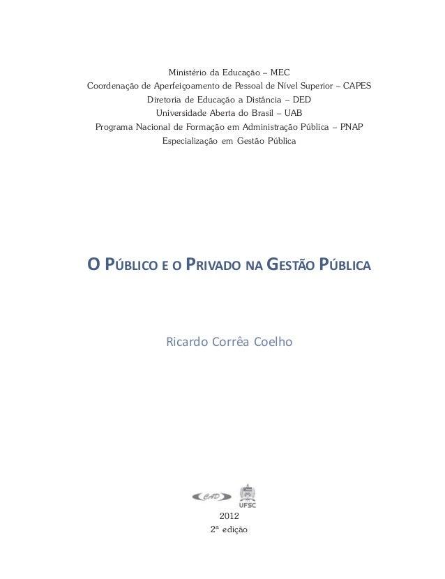 O PÚBLICO E O PRIVADO NA GESTÃO PÚBLICA 2012 2ª edição Ricardo Corrêa Coelho Ministério da Educação – MEC Coordenação de A...