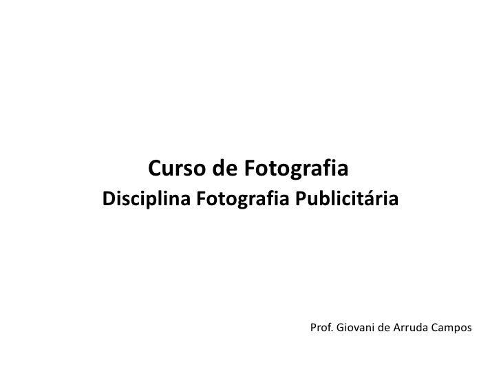 Curso de FotografiaDisciplina Fotografia Publicitária<br />Prof. Giovani de Arruda Campos<br />