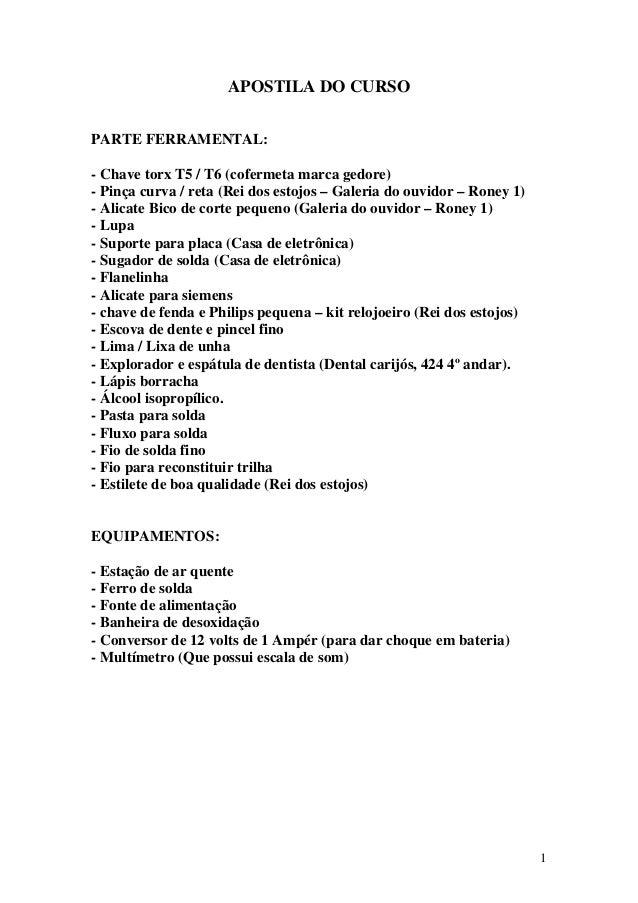 APOSTILA DO CURSOPARTE FERRAMENTAL:- Chave torx T5 / T6 (cofermeta marca gedore)- Pinça curva / reta (Rei dos estojos – Ga...