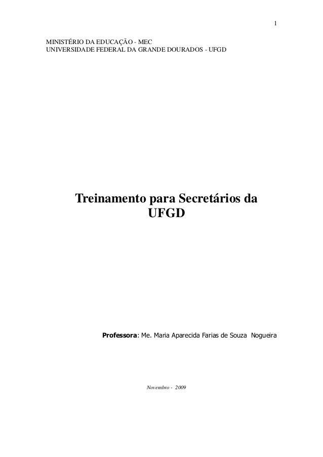 1  MINISTÉRIO DA EDUCAÇÃO - MEC  UNIVERSIDADE FEDERAL DA GRANDE DOURADOS - UFGD  Treinamento para Secretários da UFGD  Pro...