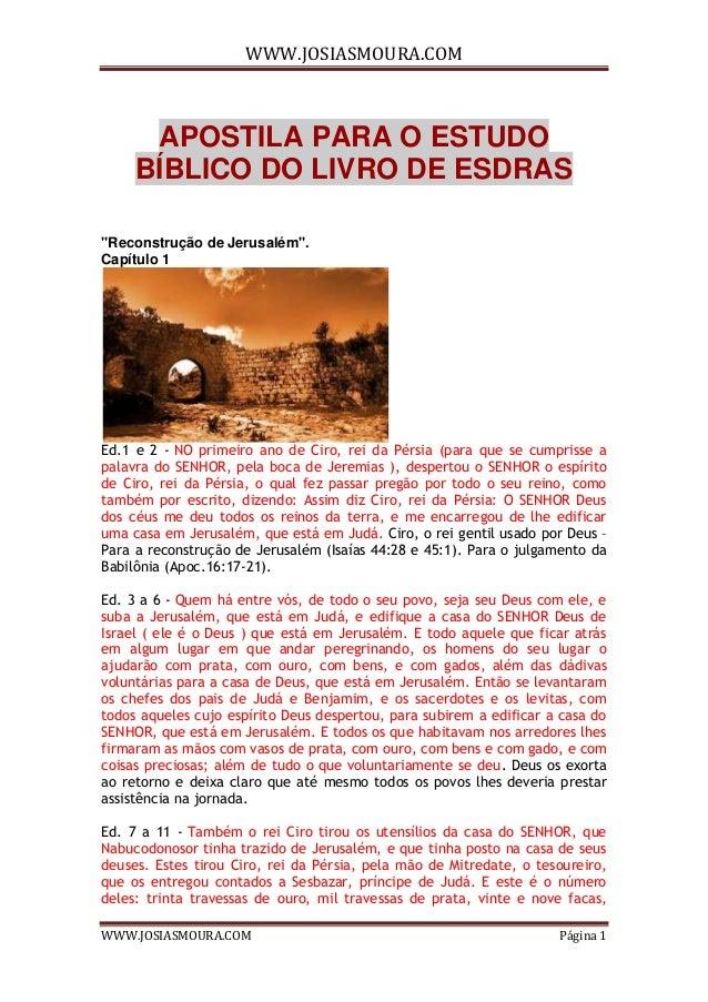 """WWW.JOSIASMOURA.COM WWW.JOSIASMOURA.COM Página 1 APOSTILA PARA O ESTUDO BÍBLICO DO LIVRO DE ESDRAS """"Reconstrução de Jerusa..."""