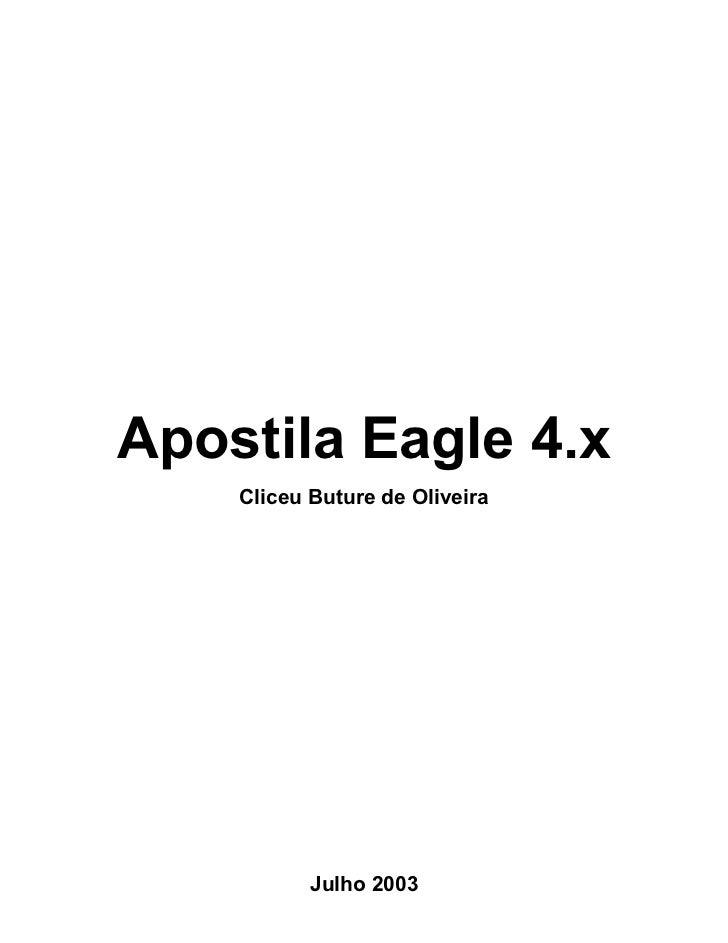 Apostila Eagle 4.x    Cliceu Buture de Oliveira           Julho 2003