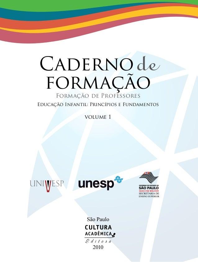 Cadernode formaçãoFormação de Professores Educação Infantil: Princípios e Fundamentos volume 1 São Paulo 2010 cada vez mel...