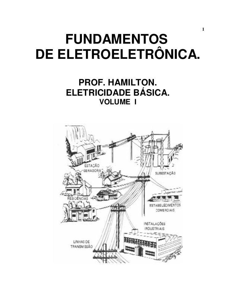 1    FUNDAMENTOSDE ELETROELETRÔNICA.     PROF. HAMILTON.   ELETRICIDADE BÁSICA.         VOLUME I