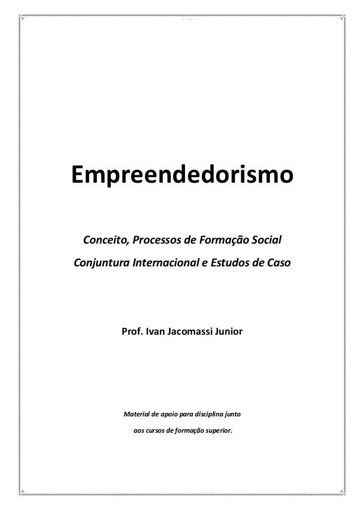 EmpreendedorismoEmpreendedorismo Conceito, Processos de Formação SocialConjuntura Internacional e Estudos de Caso         ...