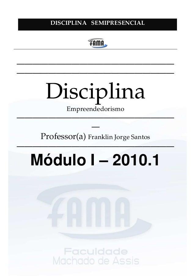 DISCIPLINA SEMIPRESENCIAL ———————————————————— ———————————————————— Disciplina Empreendedorismo ———————————————————— — Pro...