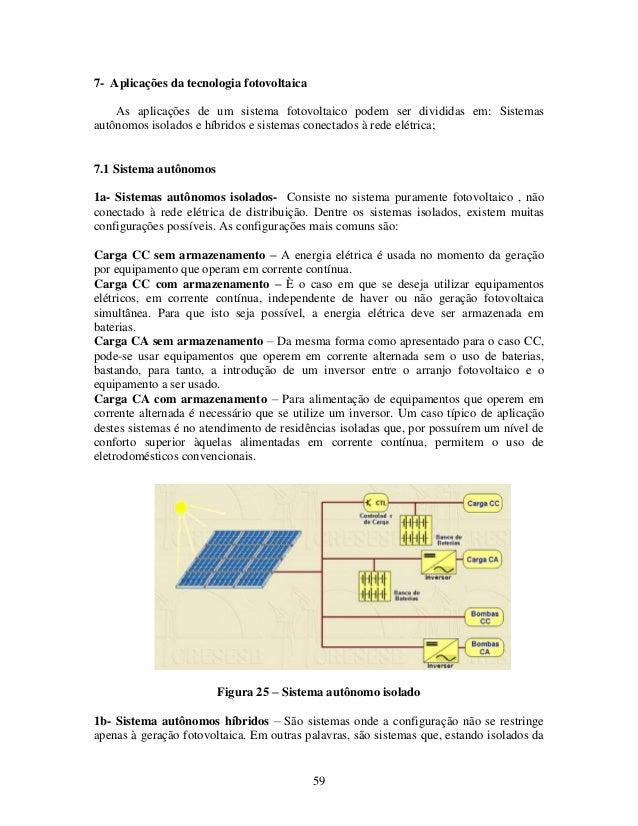 59 7- Aplicações da tecnologia fotovoltaica As aplicações de um sistema fotovoltaico podem ser divididas em: Sistemas autô...