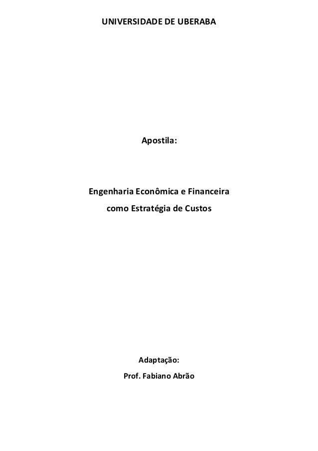 UNIVERSIDADE DE UBERABA Apostila: Engenharia Econômica e Financeira como Estratégia de Custos Adaptação: Prof. Fabiano Abr...